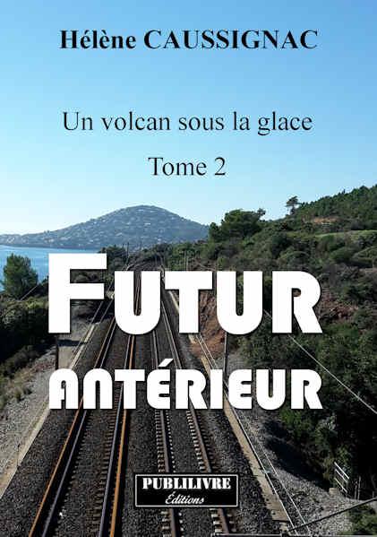 Photo du livre: Un volcan sous la glace - Tome 2 - Futur antérieur par Hélène Caussignac
